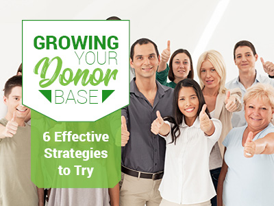 Growing Your Donor Base: Six Effective Strategies to Try